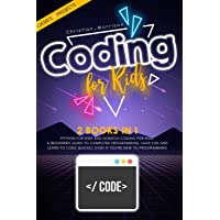 CODING FOR KIDS: 2 BOOKS IN 1: Python For Kids And Scratch Coding For Kids. A Beginners Guide to Computer Programming…