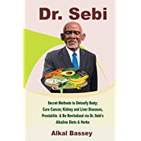 Dr. Sebi: Secret Methods to Detoxify Body; Cure Cancer, Kidney and Liver Diseases...