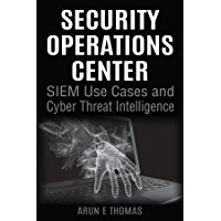 Security Operations Center - SIEM Use Cases and Cyber Threat Intelligence (English Edition)