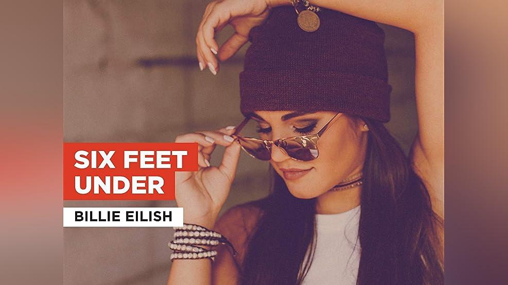 Six Feet Under in the Style of Billie Eilish