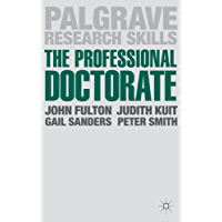 The Professional Doctorate: A Practical Guide (Palgrave Research Skills)