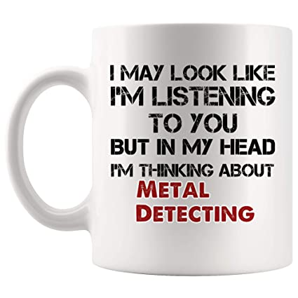 Look Like Im Listening But In Head Thinking About Metal Detecting Mug Coffee Cup