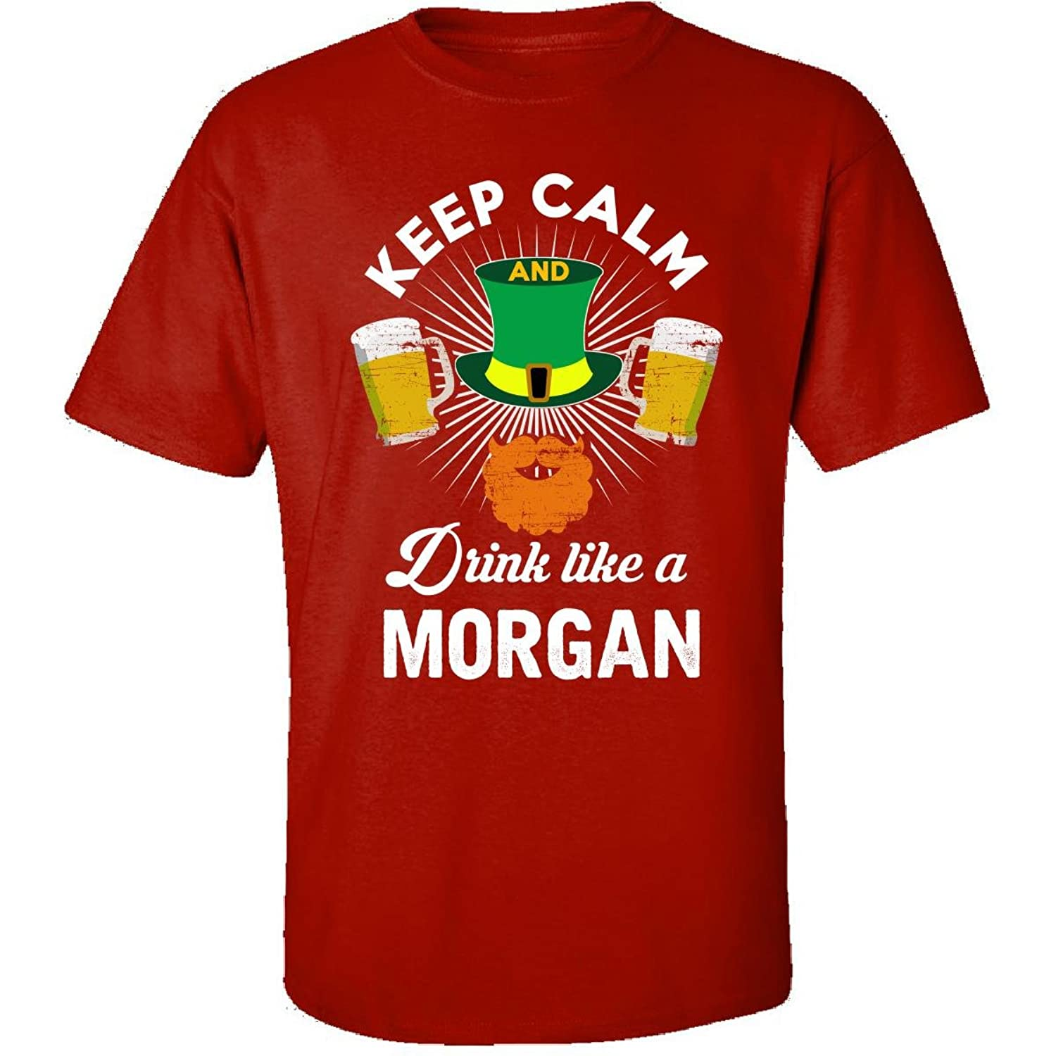 St Patricks Day Keep Calm Drink Like A Morgan Irish - Adult Shirt