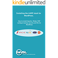 Setup And Configuration Of A LAMP Stack For WordPress: How to setup Linux, Apache2, MySQL and PHP and Security for WordPress