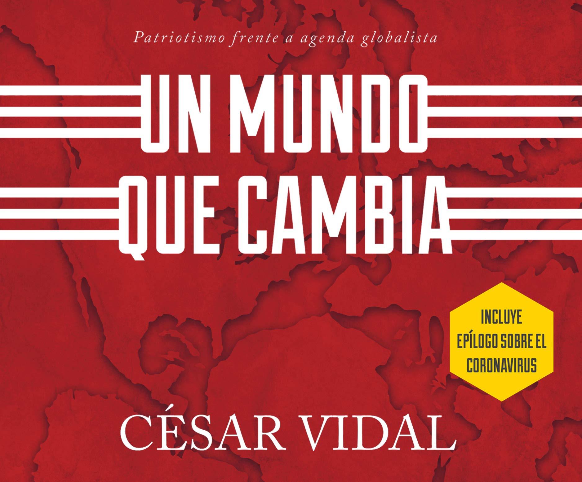 Un Mundo Que Cambia: Patriotismo Frente a Agenda Globalista: Amazon.es: Vidal, César: Libros
