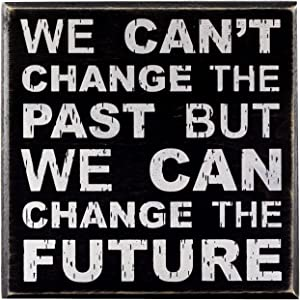 We Can't Change The Past But We Can Change The Future Inspirational Wall Art Decor Box Sign with Quotes for Office Desk Home Kitchen Bedside Table or Shelf by Break The Chain