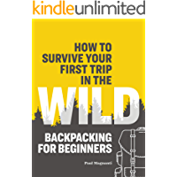 How to Survive Your First Trip in the Wild: Backpacking for Beginners (English Edition)