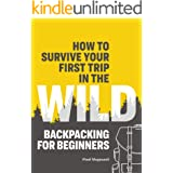 How to Survive Your First Trip in the Wild: Backpacking for Beginners