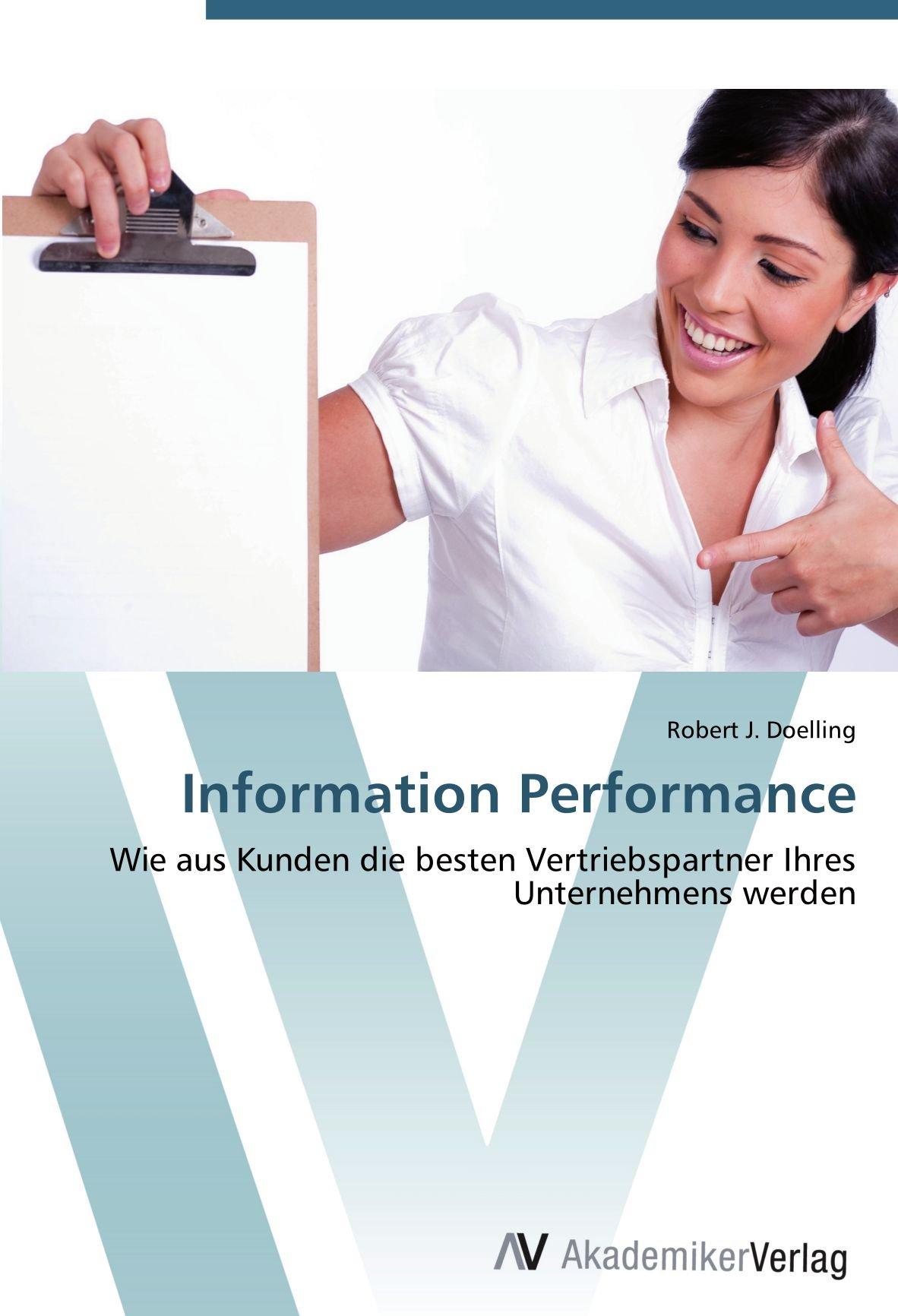 Read Online Information Performance: Wie aus Kunden die besten Vertriebspartner Ihres Unternehmens werden (German Edition) pdf epub