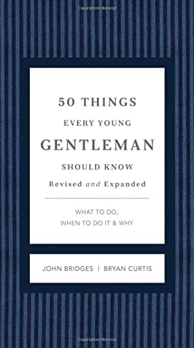 50 Things Every Young Gentleman Should Know Revised and Upated: What to Do; When to Do It; and   Why (GentleManners)
