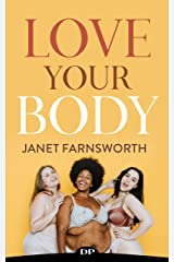 Love Your Body: The Ultimate Guide to Stop Making Your Body a Battleground Kindle Edition