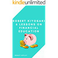 Robert Kiyosaki: 6 lessons on financial education