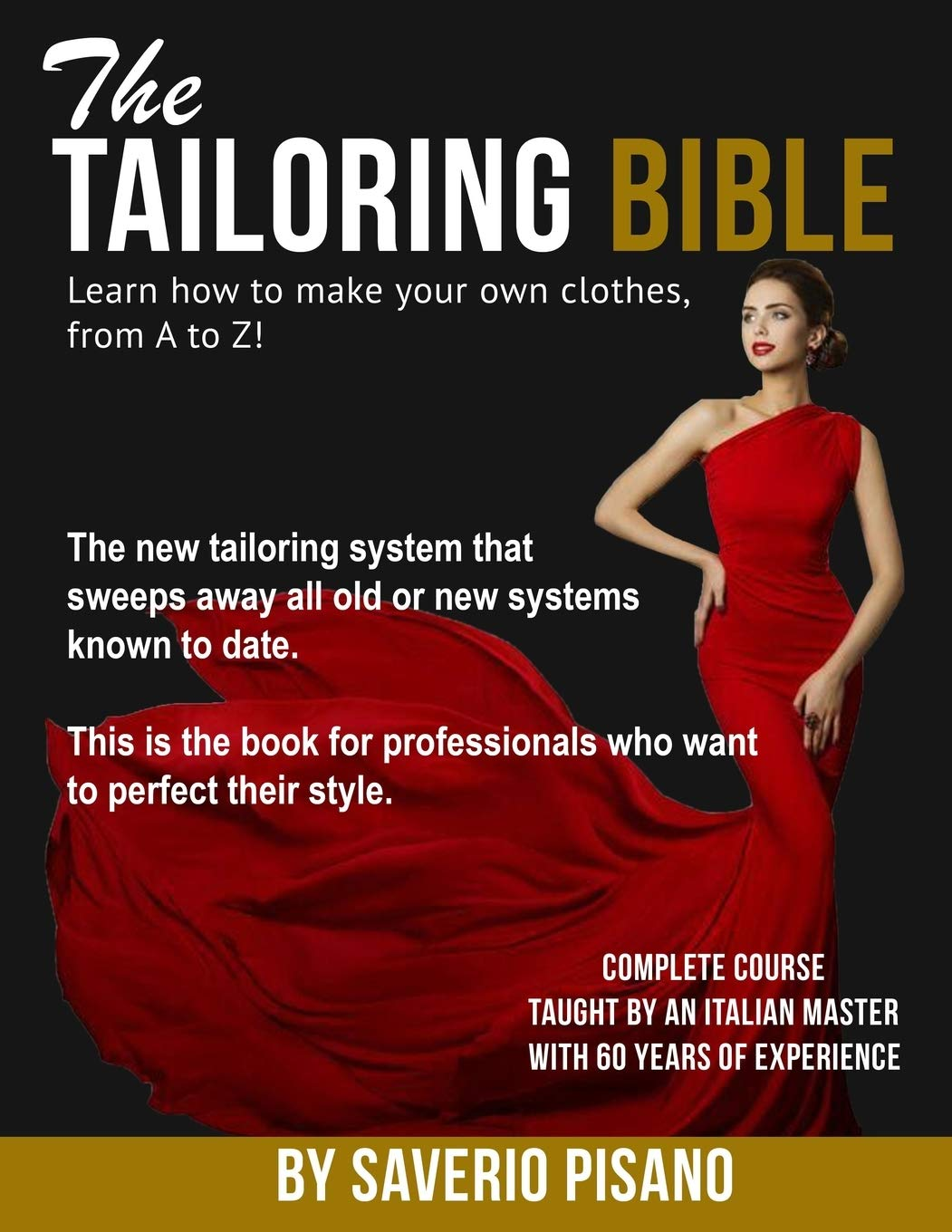 The Tailoring Bible Learn How To Make Your Own Clothes From A To Z Complete Course Taught By An Italian Master With 60 Years Of Experience Become A Fashion