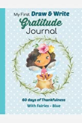 My First Draw and Write Gratitude Journal 60 Days of Thankfulness with Fairies - Blue: Sweet little fairy design is perfect for beginning writers. Paperback