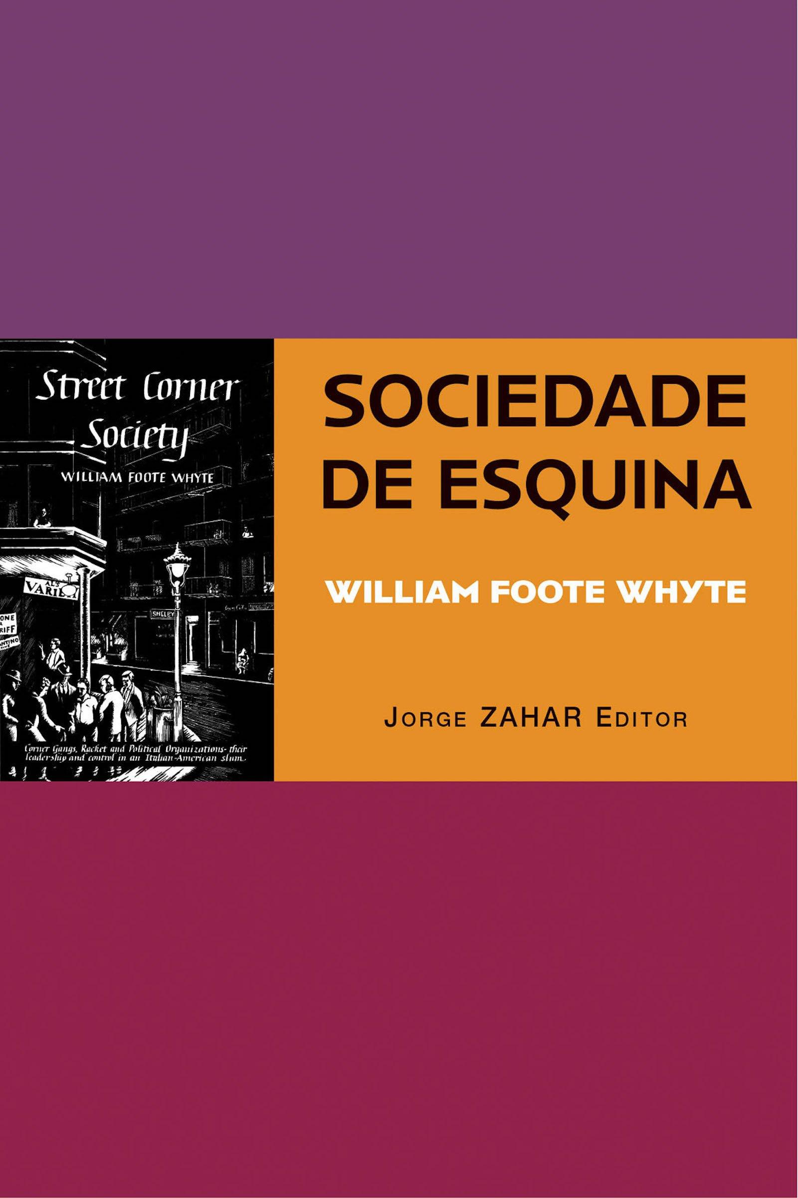 Sociedade de Esquina: a Estrutura Social de uma Área Urbana Pobre - Coleção Antropologia Social