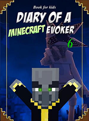 Book for kids: Diary Of A Minecraft Evoker 6 (Evoker's Diary)