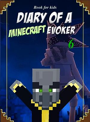 Book for kids: Diary Of A Minecraft Evoker 6 (Evoker's Diary)