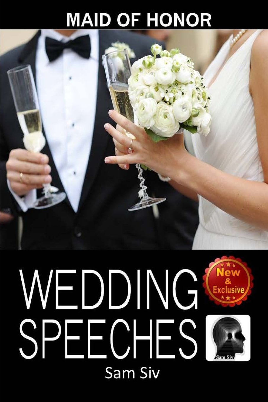 Wedding Speeches: Maid of Honor Speech: Let Me Help You With That Speech Speeches for the Maid of Honor (Wedding Speeches Books By Sam Siv) (Volume 7)