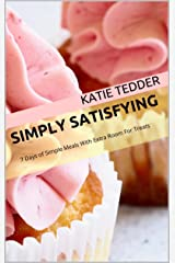 Simply Satisfying: 7 Days of Simple Meals With Extra Room For Treats Kindle Edition