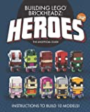 Building LEGO BrickHeadz Heroes - Volume One: The Unofficial Guide