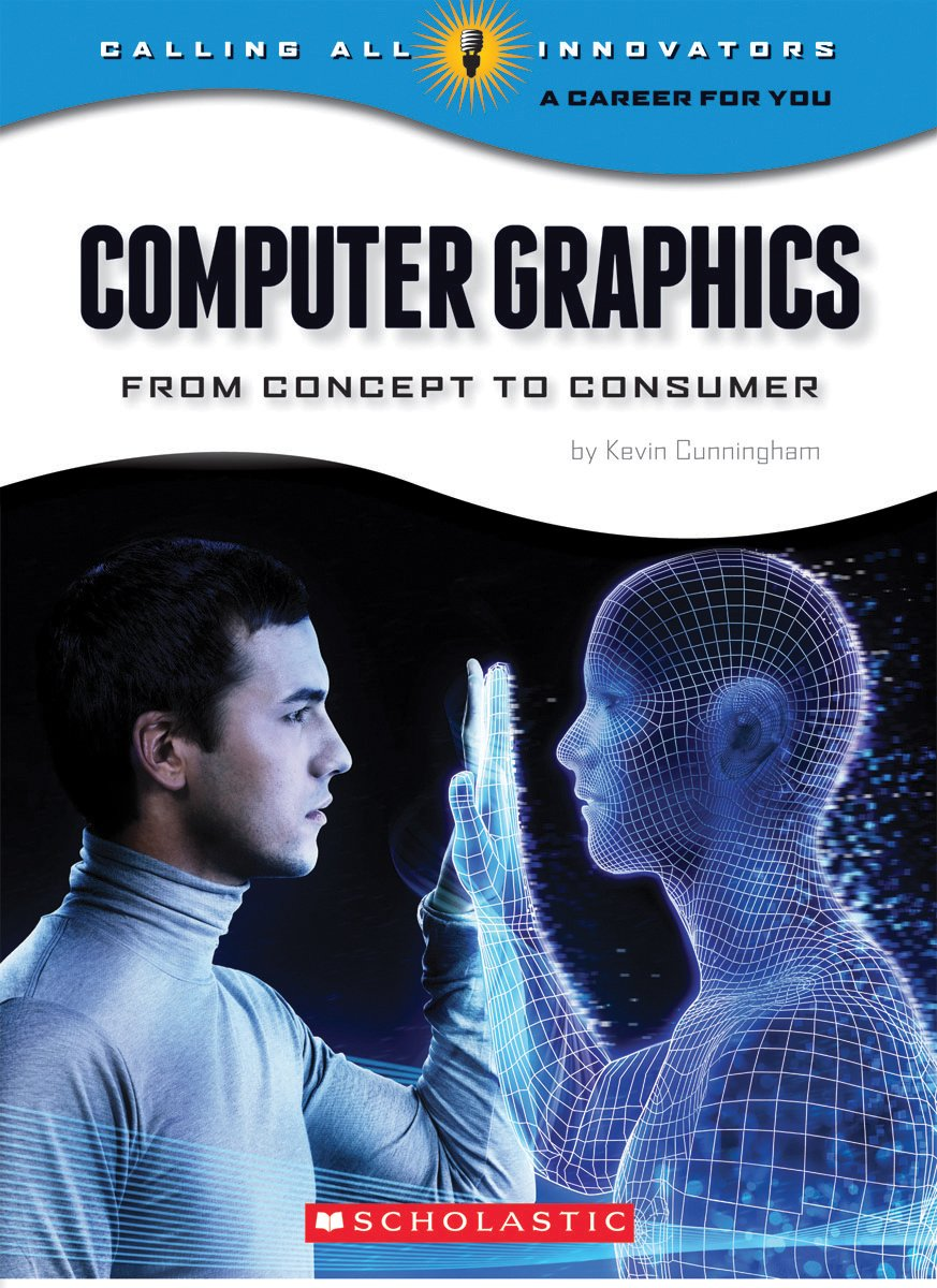 Read Online Computer Graphics: From Concept to Consumer (Calling All Innovators: a Career for Youi) pdf epub