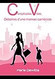 Complicatas Vitae, tribulations d'une maman carriériste