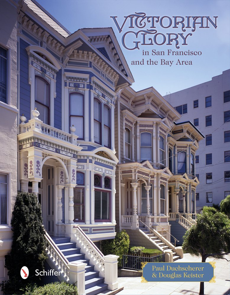 Victorian Glory In San Francisco And The Bay Area: Paul Duchscherer,  Douglas Keister: 9780764344350: Amazon.com: Books