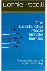 The Leadership Made Simple Series: Planning, Process and People Leadership Kindle Edition