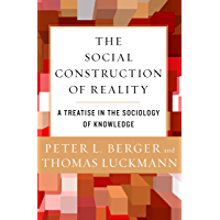 The Social Construction of Reality: A Treatise in the Sociology of Knowledge (English Edition)