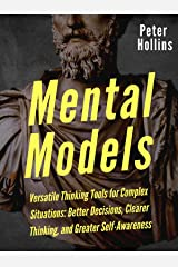 Mental Models: 16 Versatile Thinking Tools for Complex Situations: Better Decisions, Clearer Thinking, and Greater Self-Awareness (Mental Models for Better Living Book 2) Kindle Edition