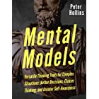 Mental Models: 16 Versatile Thinking Tools for Complex Situations: Better Decisions, Clearer Thinking, and Greater Self-Aware