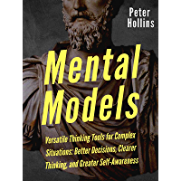Mental Models: 16 Versatile Thinking Tools for Complex Situations: Better Decisions, Clearer Thinking, and Greater Self-Awareness (Mental Models for Better Living Book 2) (English Edition)