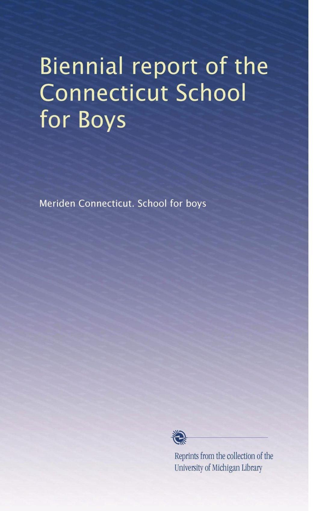 Biennial report of the Connecticut School for Boys (Volume 36) pdf epub