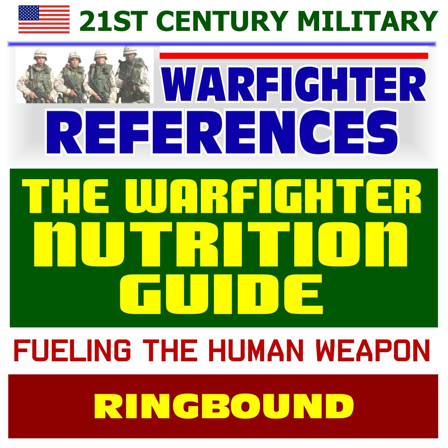 21st Century Military Warfighter Reference: Warfighter Nutrition Guide, Fueling the Human Weapon, High Performance Catalysts, Secrets to Keeping Lean, Supplements for an Edge (Ringbound) PDF