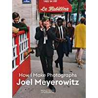 Joel Meyerowitz: How I Make Photographs