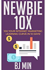 NEWBIE 10X: 10X Your Internet Marketing Learning Curve in 10 Days! Kindle Edition