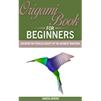 Origami Book for Beginners: Discover The Peerless Beauty of The Japanese Tradition. (English Edition)