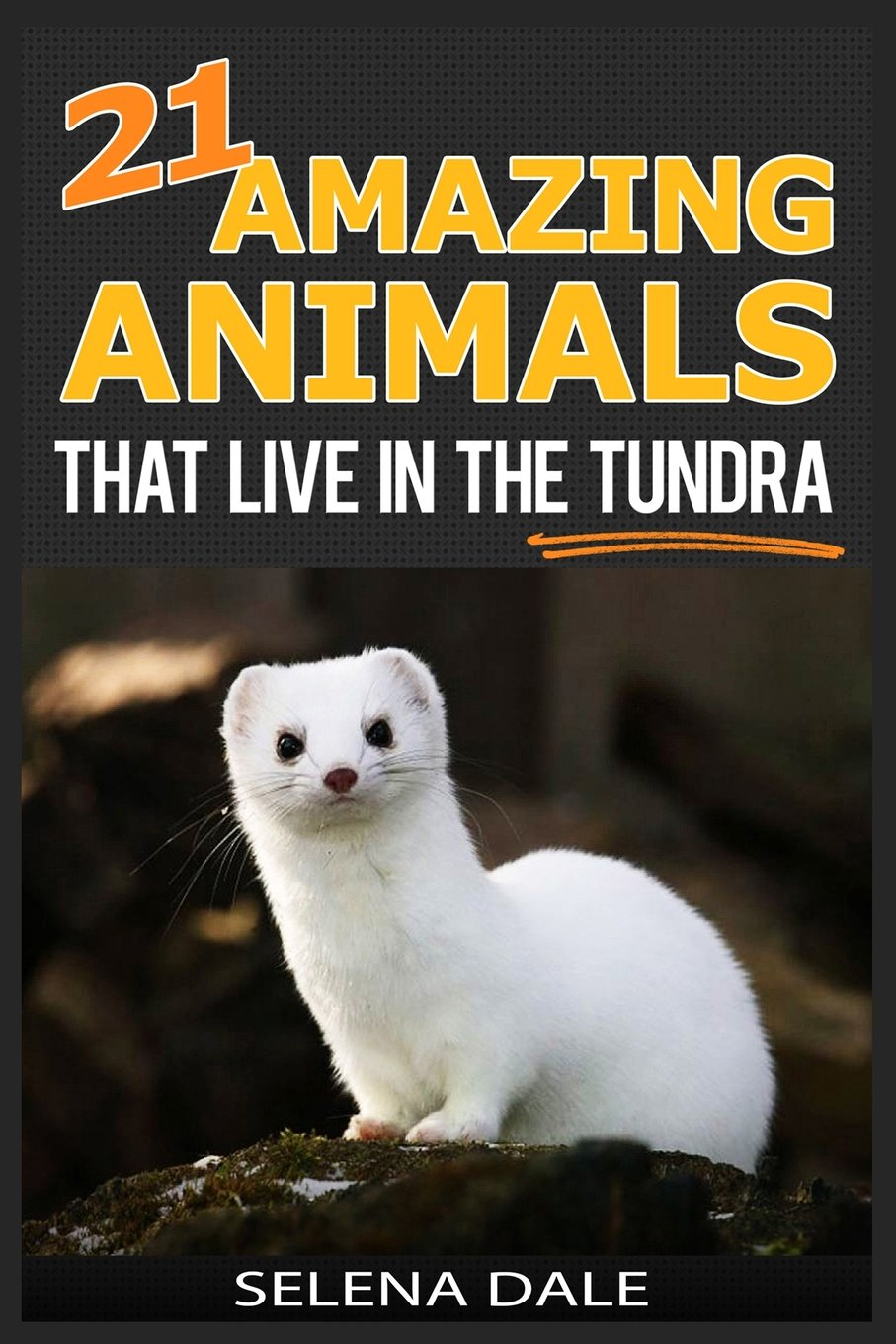Download 21 Amazing Animals That Live In The Tundra: Extraordinary Animal Photos & Facinating Fun Facts For Kids (Weird & Wonderful Animals) (Volume 5) ebook
