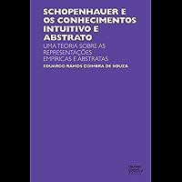 Schopenhauer e os conhecimentos intuitivo e abstrato: uma teoria sobre as representações empíricas e abstratas