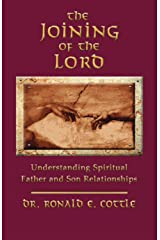 The Joining of the Lord: Understanding Spiritual Father and Son Relationships Kindle Edition