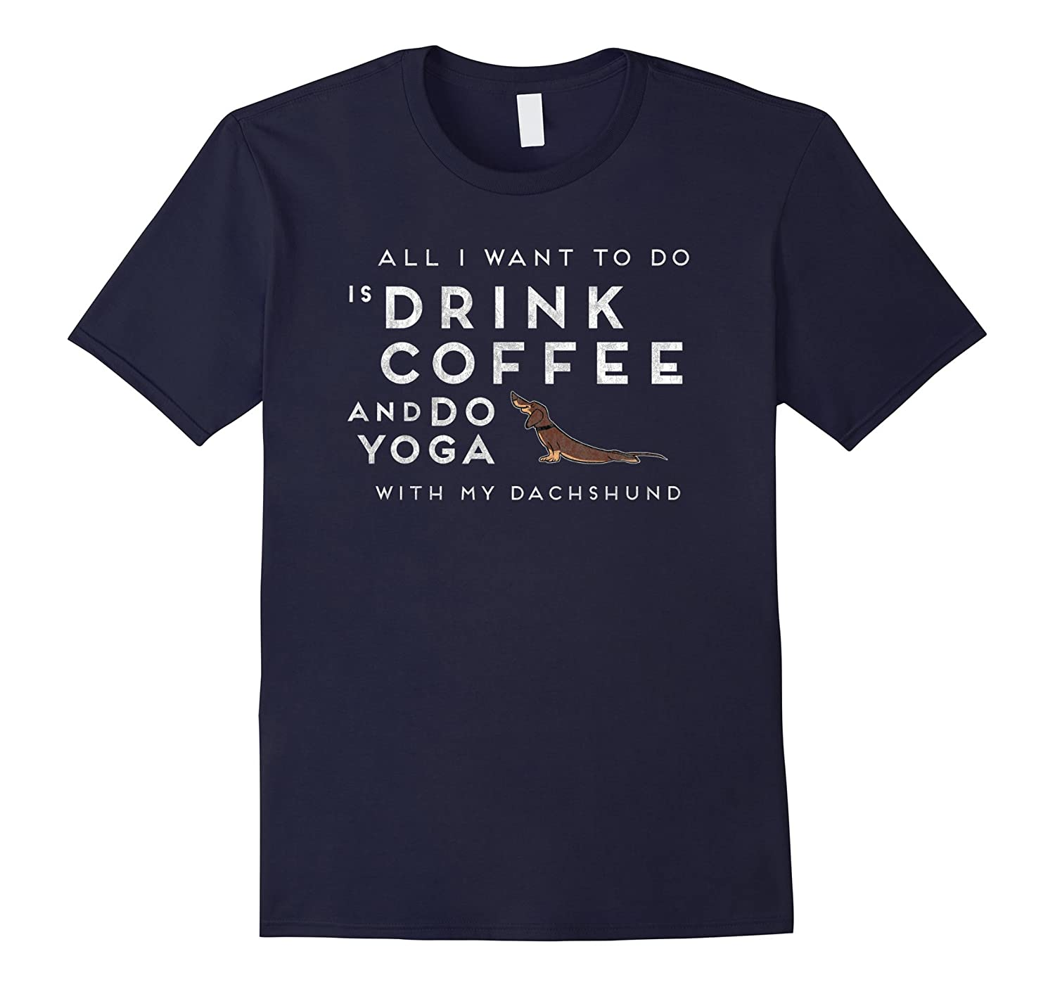 All I Want To Do Is Drink Coffee and Do Yoga Dachshund Shirt