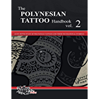 The POLYNESIAN TATTOO Handbook Vol.2: An in-depth study of Polynesian tattoos and of their foundational symbols