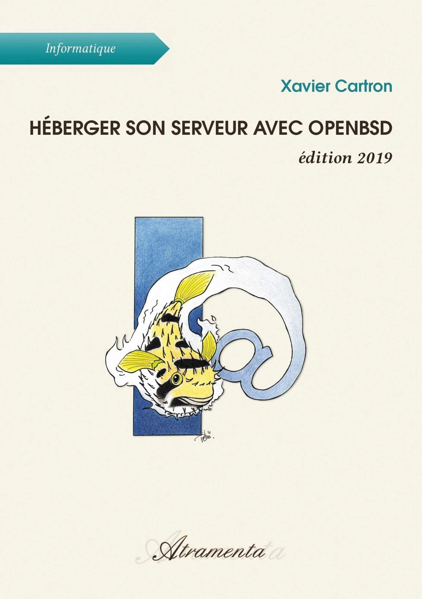 Heberger Son Serveur Avec Openbsd Edition 2019 Savoir Culture Et Societe French Edition Cartron Xavier 9789523403970 Amazon Com Books