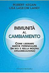 Immunità al cambiamento: Come liberare nuove potenzialità (in noi e nella nostra organizzazione) (Italian Edition) Kindle Edition