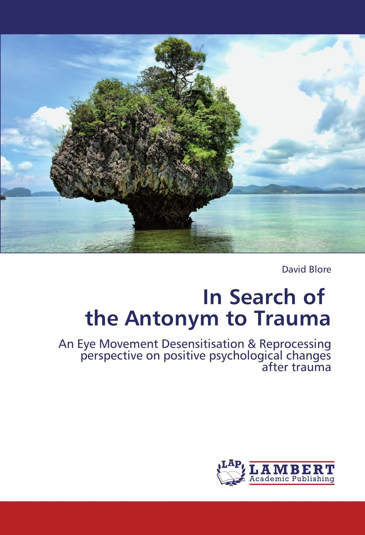 In Search of   the Antonym to Trauma: An Eye Movement Desensitisation & Reprocessing perspective on positive psychological changes  after trauma pdf