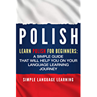 Polish: Learn Polish for Beginners: A Simple Guide that Will Help You on Your Language Learning Journey (English Edition)