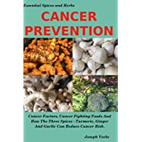 CANCER PREVENTION: Cancer Factors, Cancer Fighting Foods And How The Spices Turmeric...