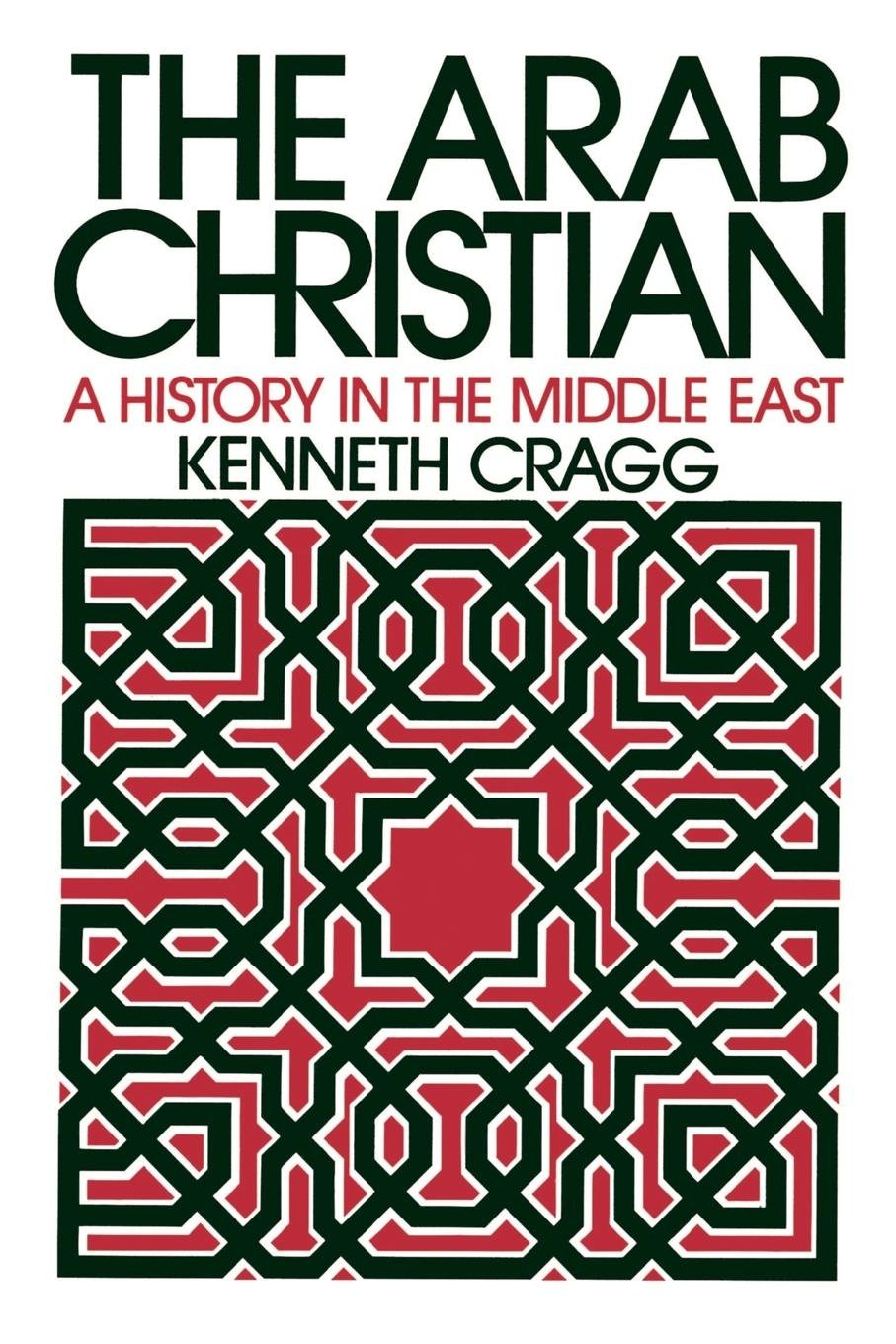 The arab christian a history in the middle east kenneth cragg the arab christian a history in the middle east kenneth cragg 9780664221829 amazon books fandeluxe Images
