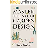 Master the Art of Garden Design: Uncover the Tips for Enhancing Any Landscape