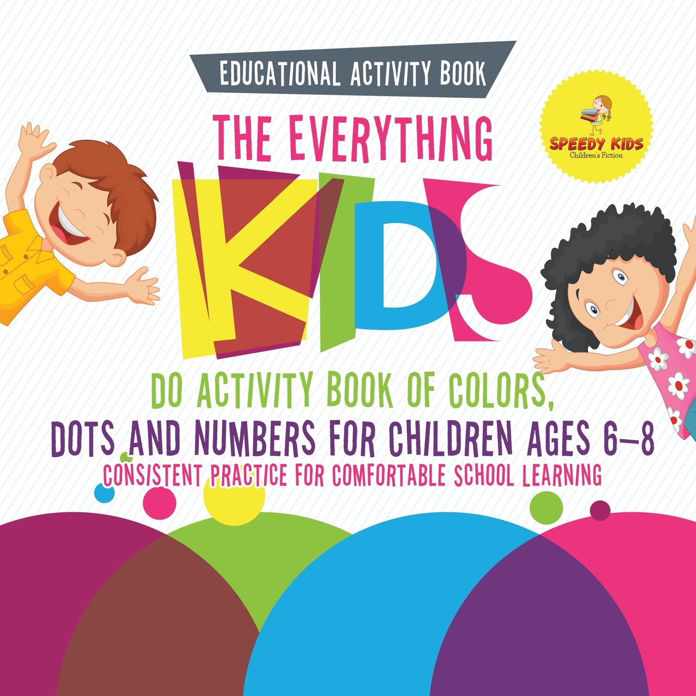 Educational Activity Book. The Everything Kids Do Activity Book of Colors, Dots and Numbers for Children Ages 6-8. Consistent Practice for Comfortable School Learning ebook